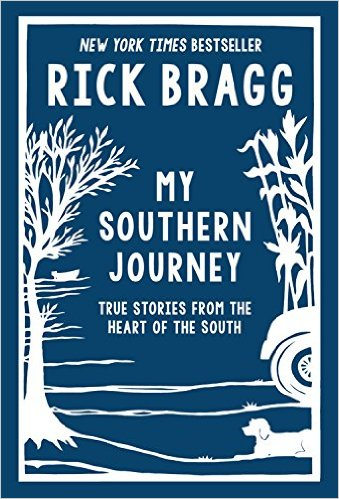 My Southern Journey: True Tales for the Heart of the South Rick Bragg