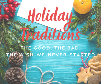 Holiday Traditions: The Good, The Bad, The Wish-We-Never-Started