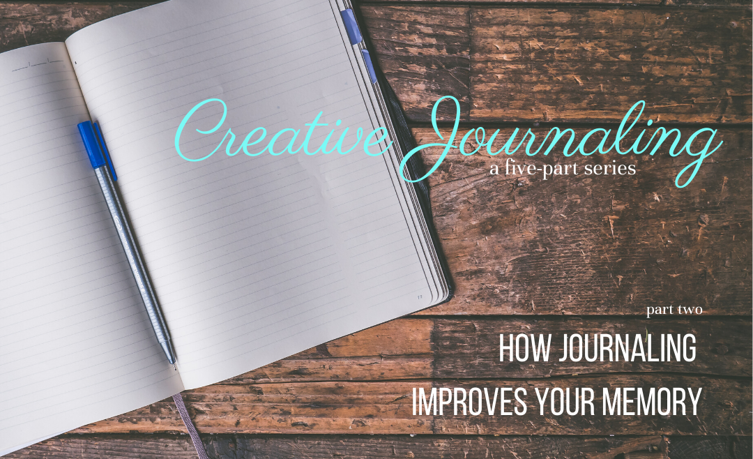 Creative Journaling, Part Two: How Journaling Improves Your Memory