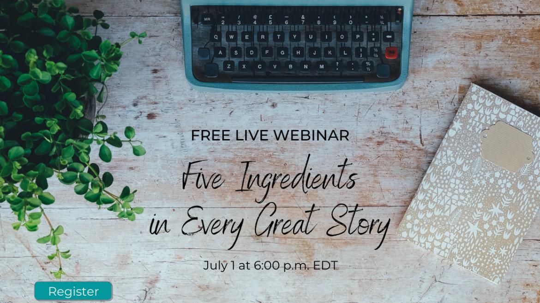 Free Webinar: Five Ingredients in Every Great Story